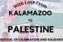 With love, from Kalamazoo to Palestine.  A Festival of Celebration and Solidarity. Saturday, July 31, 3pm-6pm.